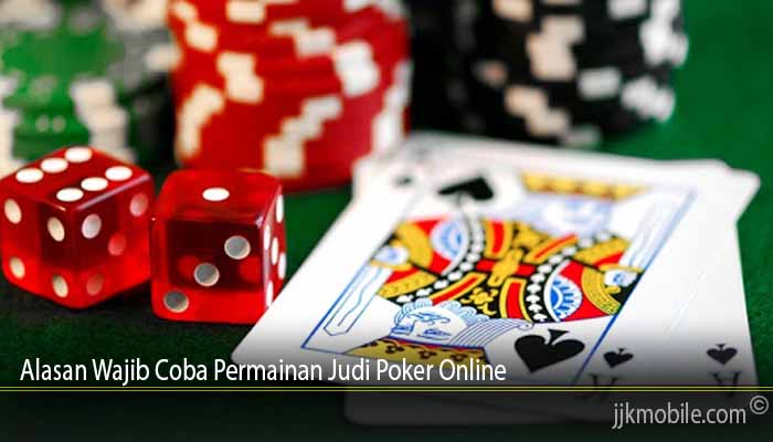 Alasan Wajib Coba Permainan Judi Poker Online